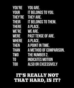 Their, they're, and there are not interchangeable.   That goes for your/you're and to/too/two.