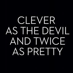 """Look at you, you devil"" he grinned playfully. ""Clever as the devil and twice as pretty"" I laughed"
