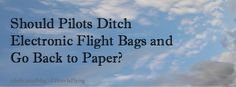 Should Pilots Ditch Electronic Flight Bags and Go Back to Paper? Screen Wipes, Flight Bag, Pilots, First Step, Cleaning Wipes, Aviation, Surface, Electronics, Paper