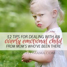 12 Tips for Dealing with your Overly Emotional Child - From Moms Who've Been There at B-Inspired Mama