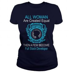 ALL WOMAN ARE CREATED EQUAL THEN A FEW BECOME FULL STACK DEVELOPER T-SHIRTS, HOODIES, SWEATSHIRT (23.99$ ==► Shopping Now)