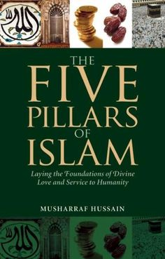 Buy Five Pillars: Laying the Foundations of Divine Love and Service to Humanity of The Five Pillars of Islam is a comprehensive and practical manual on the fundamental beliefs and practices of a Muslim and provides an understanding of the true spirit of w Books On Islam, Pillars Of Islam, Good Books, Foundation, Spirituality, Islamic, Worship, Muslim, Manual