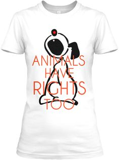 Animals Have Rights Too! | Teespring