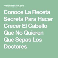 Conoce La Receta Secreta Para Hacer Crecer El Cabello Que No Quieren Que Sepas Los Doctores