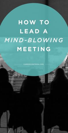All the tips and tricks you need to lead a mind-blowingly useful meeting. | http://CareerContessa.com