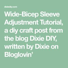 Wide-Bicep Sleeve Adjustment Tutorial, a diy craft post from the blog Dixie DIY, written by Dixie on Bloglovin'
