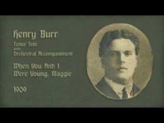 Henry Burr  - When You And I Were Young, Maggie (1909)