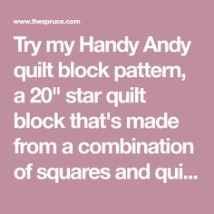 """Try my Handy Andy quilt block pattern, a 20"""" star quilt block that's made from a combination of squares and quick-pieced patchwork."""