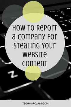 How to Report a Company for Stealing Your Website Content — TECHmarc Labs Your Website, Copyright Infringement, Sales And Marketing, Insight, Tech, Content, Blog, Blogging, Technology