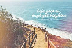 Life goes on quotes beach ocean life sea days stairs brighter