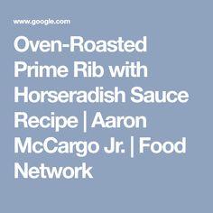 Oven-Roasted Prime Rib with Horseradish Sauce Recipe | Aaron McCargo Jr. | Food Network
