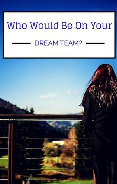 Building a support network to help you with your blog: Who Would Be On Your Dream Team?