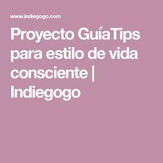 Proyecto GuíaTips para estilo de vida consciente | Indiegogo