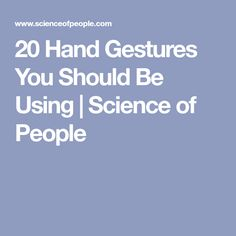 20 Hand Gestures You Should Be Using | Science of People