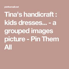 Tina's handicraft : kids dresses... - a grouped images picture - Pin Them All