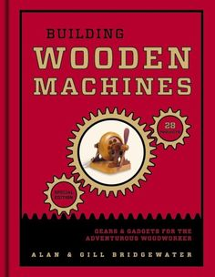 BUILDING WOODEN MACHINES - Gears and Gadgets For The Adventurous Woodworker | eBay