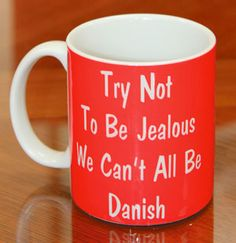 Try Not to be Jealous We Cant All Be Danish