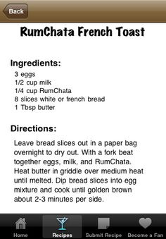 RumChata French Toast... couldn't go wrong with this recipe :) probably good for a hangover