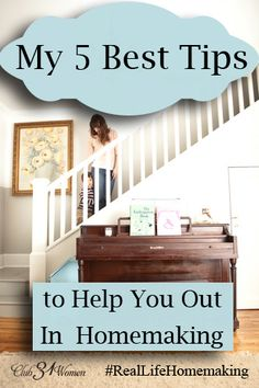 Could you use some help in your homemaking? Here are 5 of the best tips to encourage, inspire, and help you out in keeping up on your home! My 5 Best Tips to Help You Out in Homemaking ~ by Club31Women