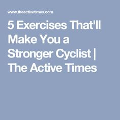 5 Exercises That'll Make You a Stronger Cyclist | The Active Times