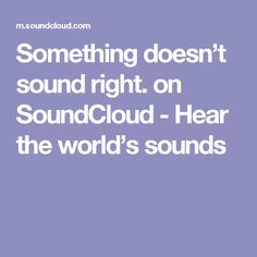 Something doesn't sound right. on SoundCloud - Hear the world's sounds