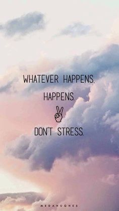 Positive Quotes : Whatever Happens, Happens, Dont Stress . - Hall Of Quotes Frases Do Tumblr, Citations Tumblr, Tumblr Quotes Happy, Stay Happy Quotes, Whatever Happens Happens, Shit Happens, The Words, Cute Quotes, Best Quotes