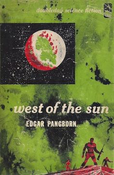 Publication: West of the Sun Authors: Edgar Pangborn Year: Publisher: Doubleday Cover: Dick Powers Authors, Writers, Classic Sci Fi Books, Science Fiction Books, Sci Fi Fantasy, Retro Futurism, Book Covers, Literature, Novels