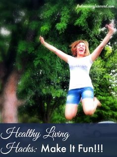 Healthy Living Hacks: Make It Fun! The key to a successful weight loss or fitness program? It HAS to be fun! Great tips for incorporating joy into your health and fitness.