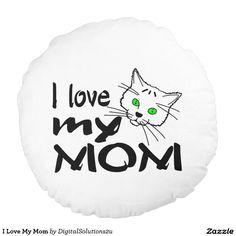 I Love My Mom Round Pillow