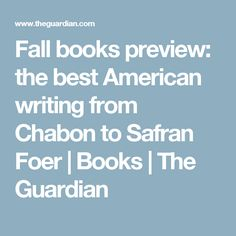 Fall books preview: the best American writing from Chabon to Safran Foer | Books | The Guardian