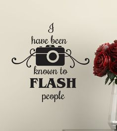 Photographer Decor Vinyl Decal funny Sticker  I Have been Known to Flash People with Camera , Novelty gift