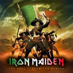 The Real Scream For Mexico, Iron Maiden Iron Maiden Band, Iron Maiden Cover, Hard Rock, Iron Maiden Mascot, Iron Maiden Posters, Eddie The Head, Mexican Revolution, Grunge, Tribute