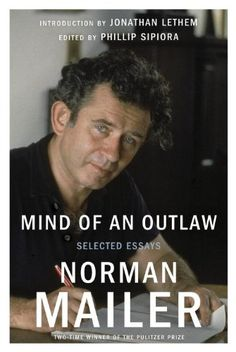 Mind of an Outlaw: Selected Essays by Norman Mailer