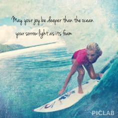 may your joy be deeper than the ocean, your sorrow light as its foam