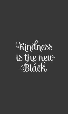 Kind is the new black.