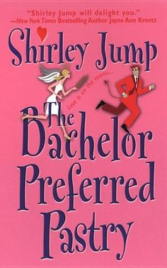 The Bachelor Preferred Pastry by Shirley Jump - Love is on the menu....(Bilbary Town Library: Good for Readers, Good for Libraries)