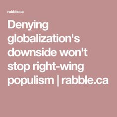 Denying globalization's downside won't stop right-wing populism | rabble.ca