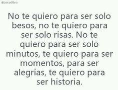 *...te quiero para ser historia.