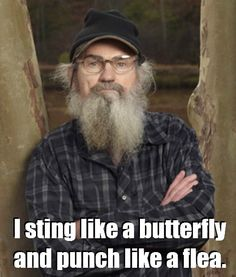 """""""I sting like a butterfly and punch like a flea"""" - Si Robertson #DuckDynasty http://www.familychristian.com/video/duck-dynasty.html"""