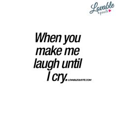 I Love Your Silly Side The Way You Make Me Laugh Quotes Love