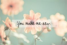 You make me new. #Jesus