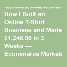How I Built an Online T-Shirt Business and Made $1,248.90 in 3 Weeks — Ecommerce Marketing Blog - Ecommerce News, Online Store Tips & More by Shopify