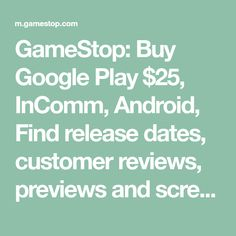 GameStop: Buy Google Play $25, InComm, Android, Find release dates, customer reviews, previews and screenshots.