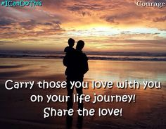 Carry those you #love with you on your life journey! Share your triumphs enjoy life! #quote #ICanDoThis