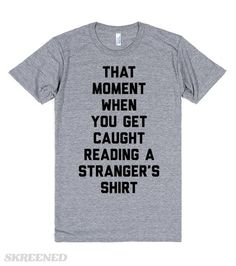 That Moment When You Get Caught Reading A Stranger's Shirt. By the time they finish reading this, they should have been caught. Then you can either share a laugh or ignore them. The choice is yours. #Funny