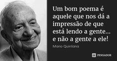 Um bom poema é aquele que nos dá a impressão de que está lendo a gente... e não a gente a ele! — Mario Quintana