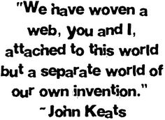 """a separate world of our own invention"" -John Keats Love Quotes Poetry, Me Quotes, Love Words, Beautiful Words, Writers Write, Greek Quotes, Romantic Quotes, Love Letters, Writing A Book"