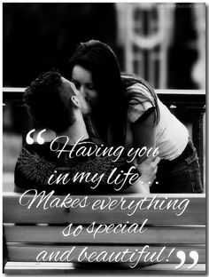 Having you in my life… Makes everything so special & beautiful!