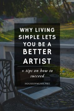 Why Living Simple Lets you Be a Better Artist + tips on how to succeed from The House of Muses!