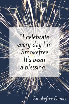 "Every day Smokefree is a victory. Reward yourself often. {""I celebrate every day I'm Smokefree. It's been a blessing."" -Smokefree Daniel}"